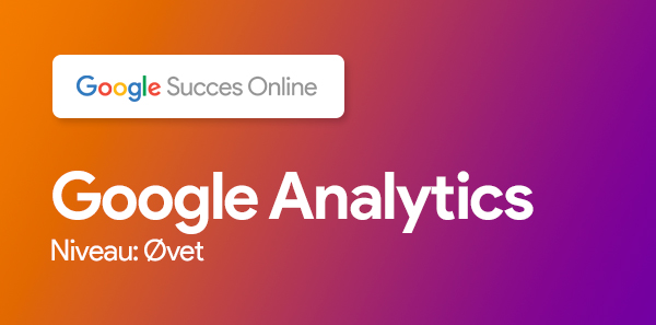 Google Analytics, niveau: øvet